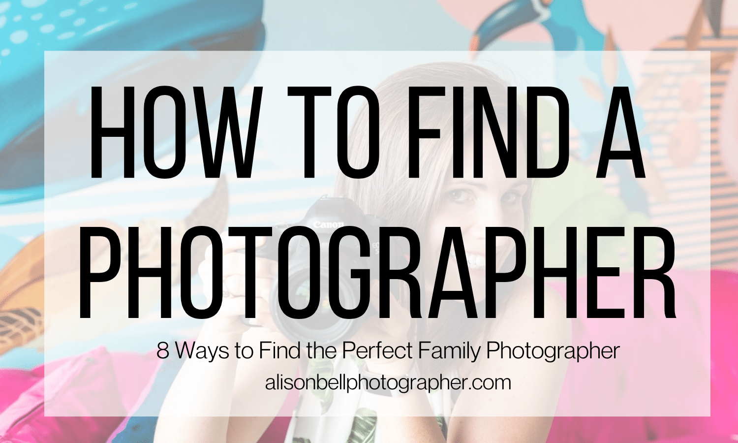 8 ways to find the perfect family photographer, how to find a family photogrpaher